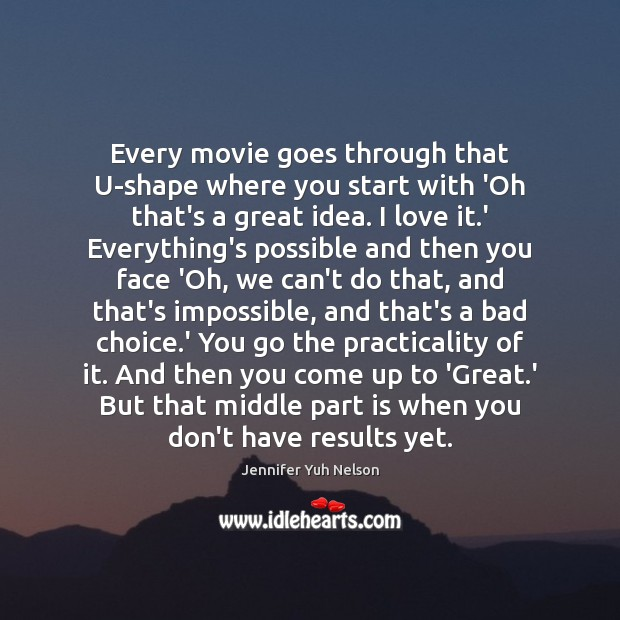 Every movie goes through that U-shape where you start with 'Oh that's Jennifer Yuh Nelson Picture Quote