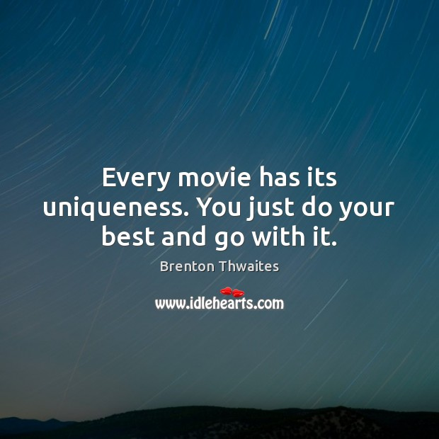 Image, Every movie has its uniqueness. You just do your best and go with it.