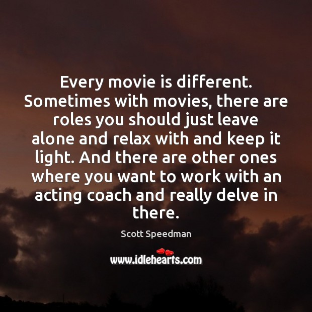 Image, Every movie is different. Sometimes with movies, there are roles you should