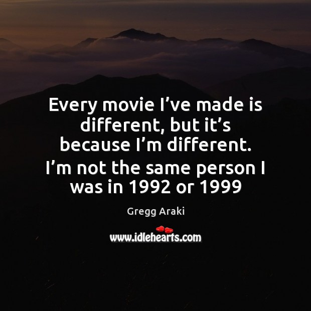 Every movie I've made is different, but it's because I' Image