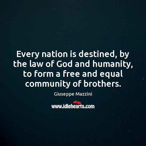Every nation is destined, by the law of God and humanity, to Giuseppe Mazzini Picture Quote