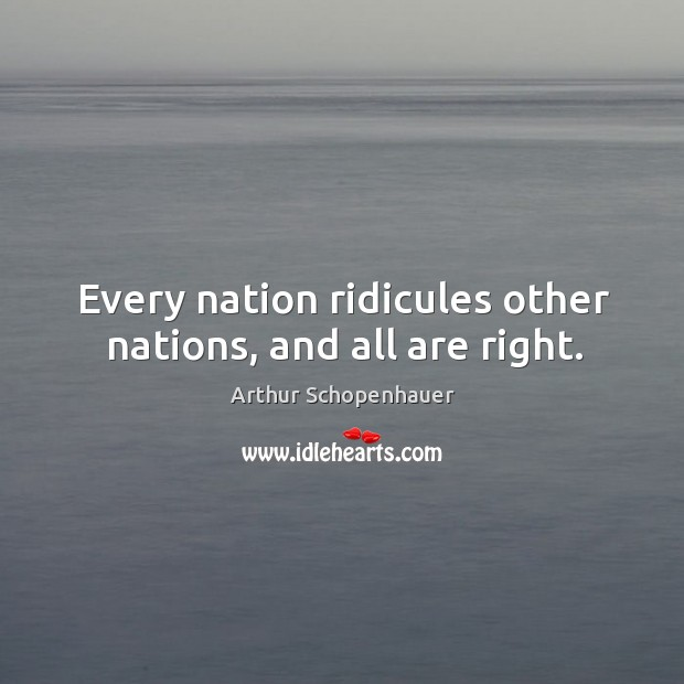 Image, Every nation ridicules other nations, and all are right.