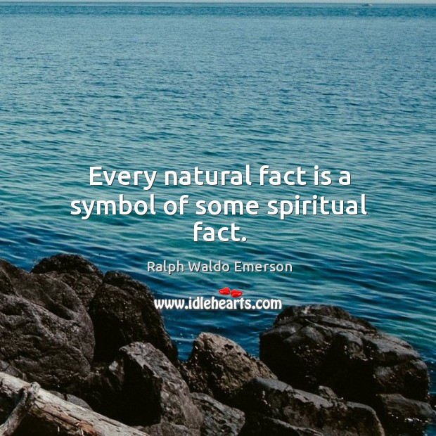 Every natural fact is a symbol of some spiritual fact. Image