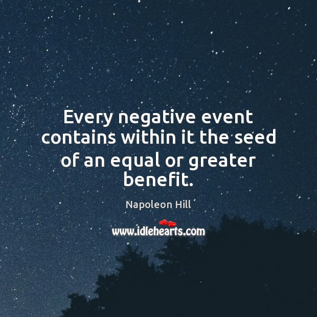 Image, Every negative event contains within it the seed of an equal or greater benefit.