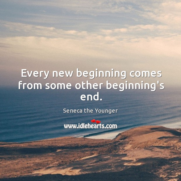 Image, Every new beginning comes from some other beginning's end.