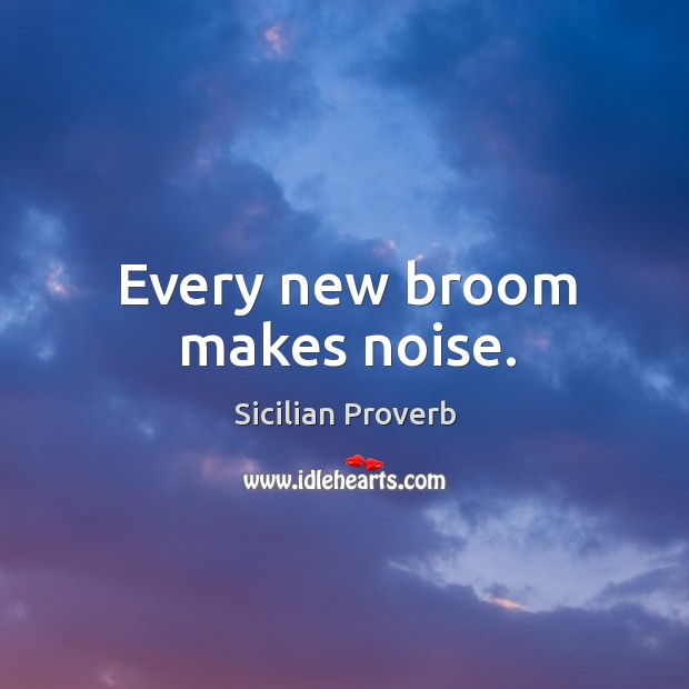 Image, Every new broom makes noise.
