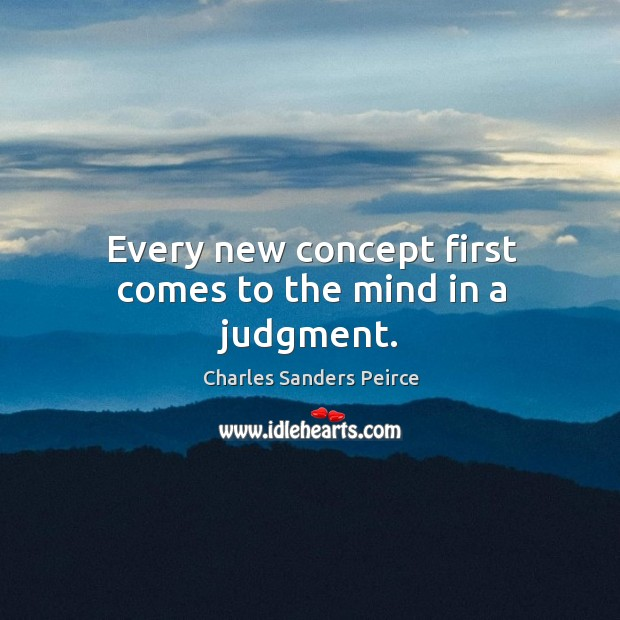 Every new concept first comes to the mind in a judgment. Image