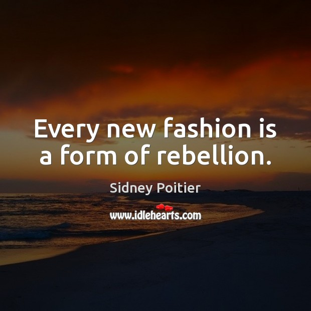 Every new fashion is a form of rebellion. Fashion Quotes Image