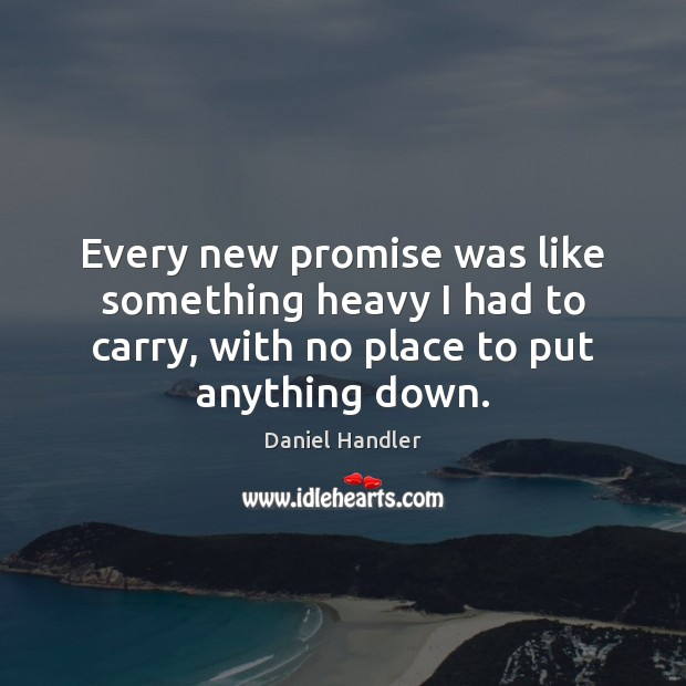 Image, Every new promise was like something heavy I had to carry, with