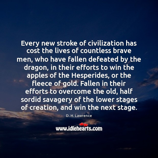 Every new stroke of civilization has cost the lives of countless brave Image
