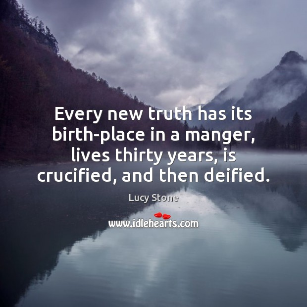 Every new truth has its birth-place in a manger, lives thirty years, Image