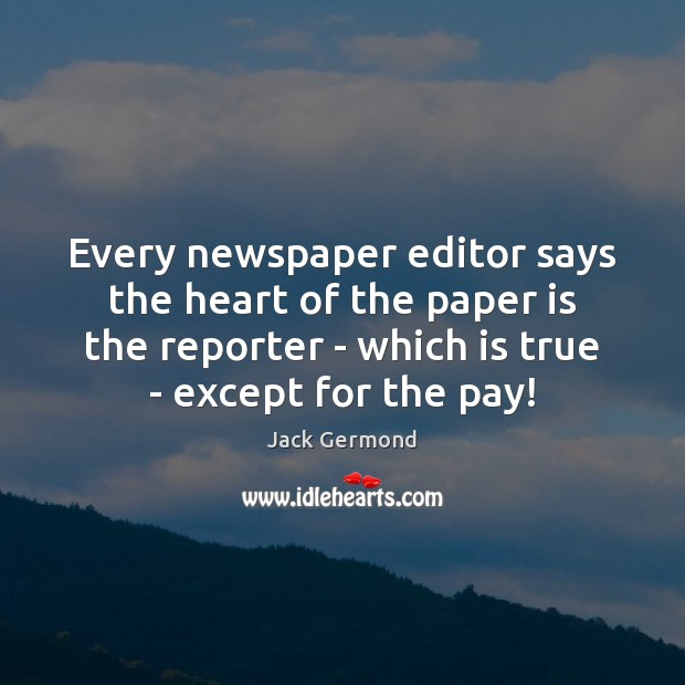Image, Every newspaper editor says the heart of the paper is the reporter