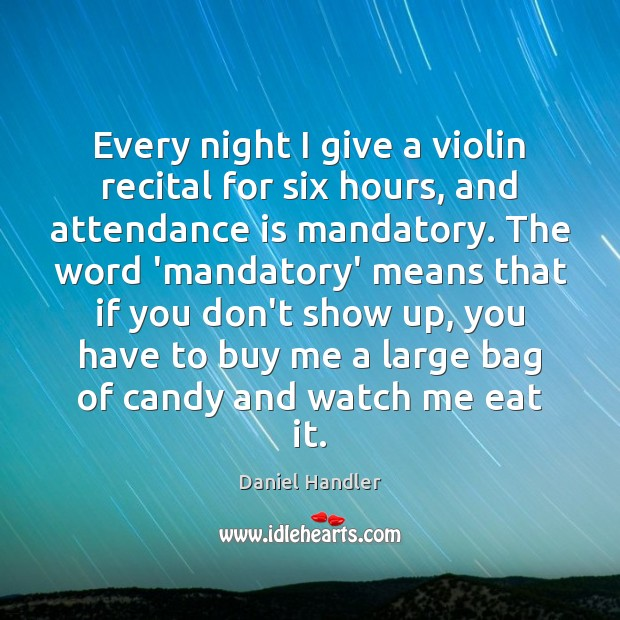 Every night I give a violin recital for six hours, and attendance Image