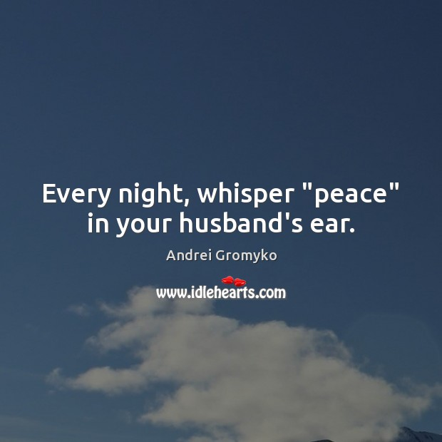 "Image, Every night, whisper ""peace"" in your husband's ear."