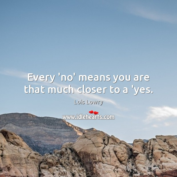 Every 'no' means you are that much closer to a 'yes. Image