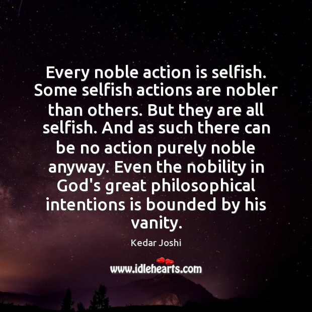 Image, Every noble action is selfish. Some selfish actions are nobler than others.