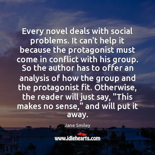 Every novel deals with social problems. It can't help it because the Jane Smiley Picture Quote