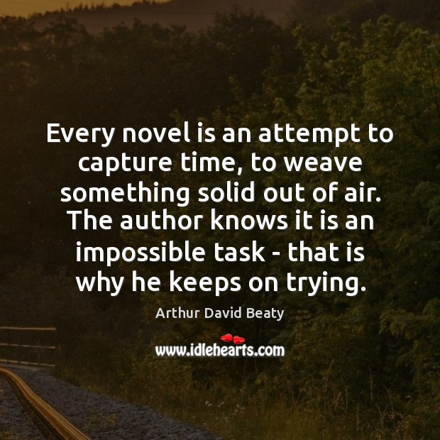 Image, Every novel is an attempt to capture time, to weave something solid