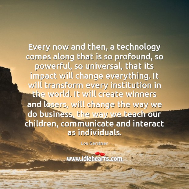 Every now and then, a technology comes along that is so profound, Communication Quotes Image