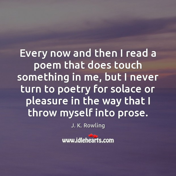 Every now and then I read a poem that does touch something J. K. Rowling Picture Quote