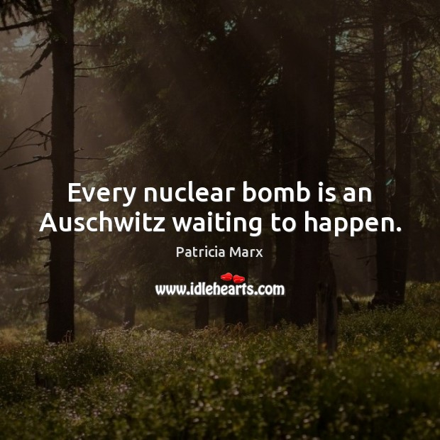 Image, Every nuclear bomb is an Auschwitz waiting to happen.