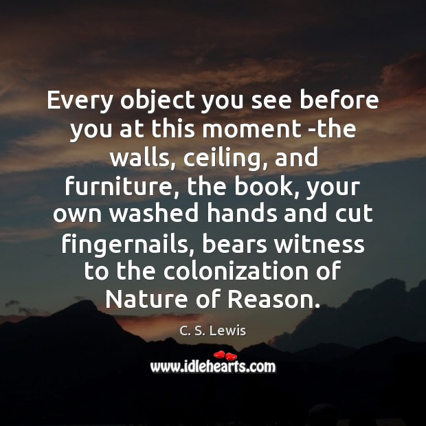 Every object you see before you at this moment -the walls, ceiling, Image
