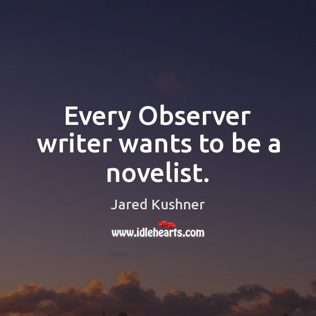 Every Observer writer wants to be a novelist. Image