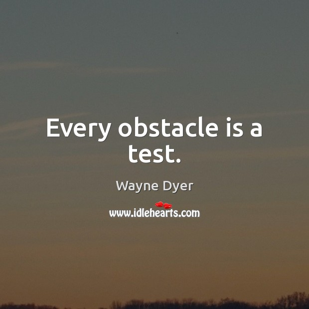 Image, Every obstacle is a test.