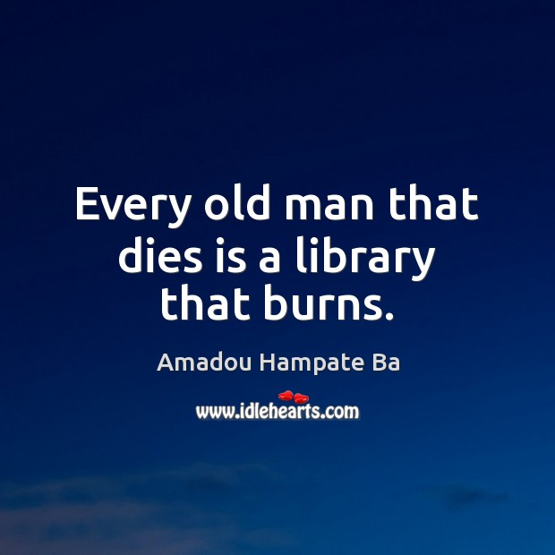 Image, Every old man that dies is a library that burns.