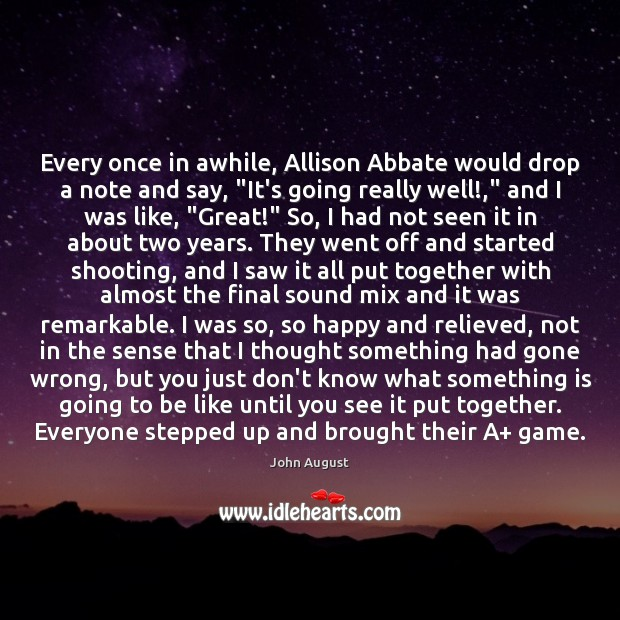 """Every once in awhile, Allison Abbate would drop a note and say, """" John August Picture Quote"""