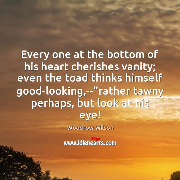 Image, Every one at the bottom of his heart cherishes vanity; even the