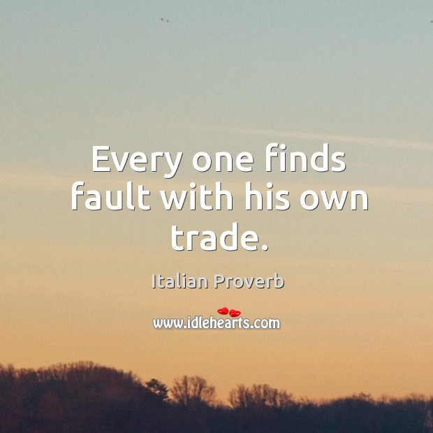 Image, Every one finds fault with his own trade.