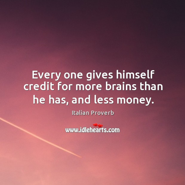 Image, Every one gives himself credit for more brains than he has, and less money.