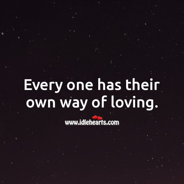 Every one has their own way of loving. Cute Love Quotes Image