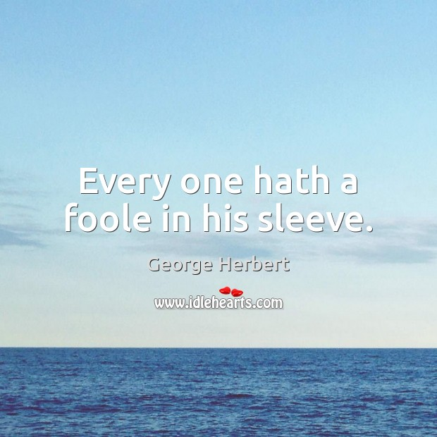 Every one hath a foole in his sleeve. Image