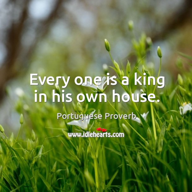 Every one is a king in his own house. Image