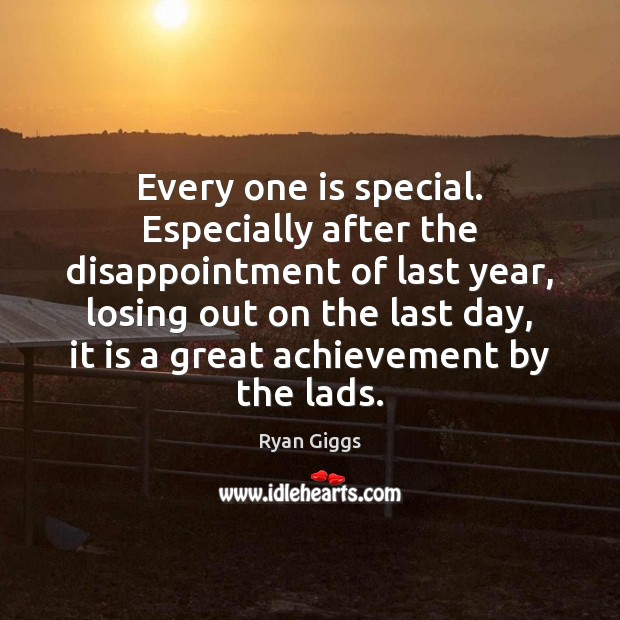 Every one is special. Especially after the disappointment of last year, losing Image