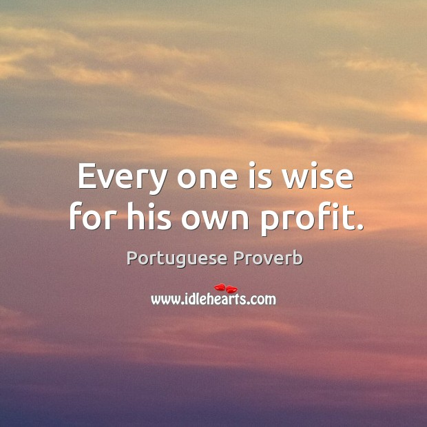 Image, Every one is wise for his own profit.