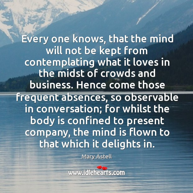 Image, Every one knows, that the mind will not be kept from contemplating what it loves in