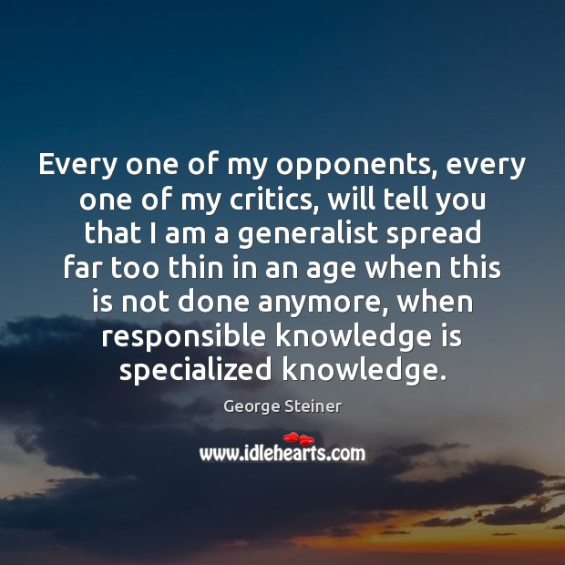 Every one of my opponents, every one of my critics, will tell Image