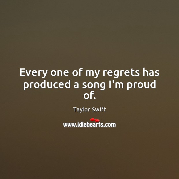 Every one of my regrets has produced a song I'm proud of. Image