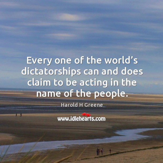 Every one of the world's dictatorships can and does claim to be acting in the name of the people. Image