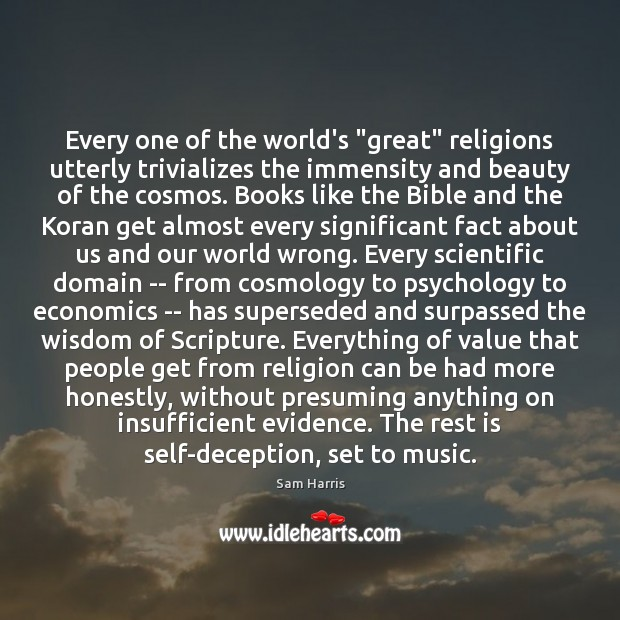 "Every one of the world's ""great"" religions utterly trivializes the immensity and Sam Harris Picture Quote"