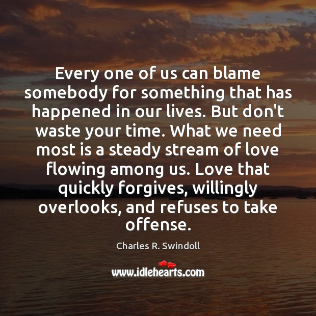 Every one of us can blame somebody for something that has happened Charles R. Swindoll Picture Quote