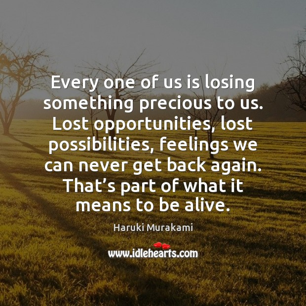 Image, Every one of us is losing something precious to us. Lost opportunities,