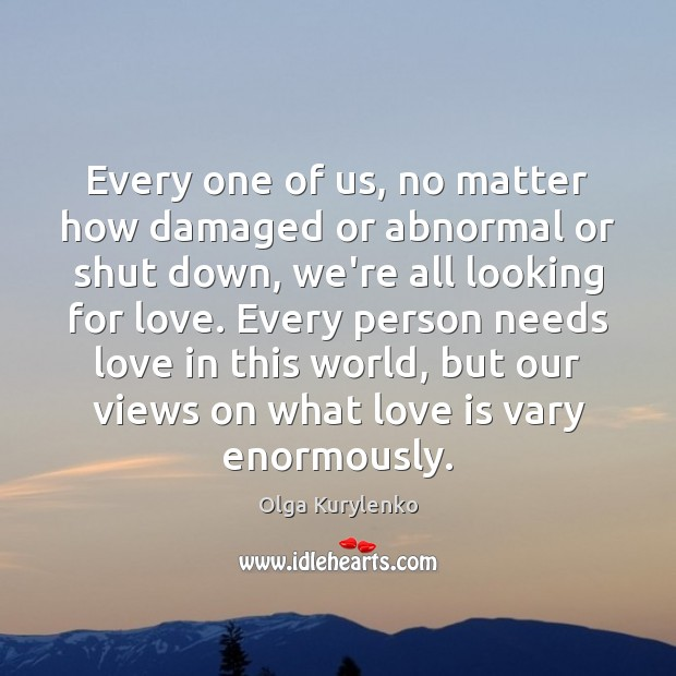 Every one of us, no matter how damaged or abnormal or shut Image