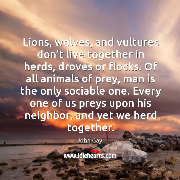 Every one of us preys upon his neighbor, and yet we herd together. Image