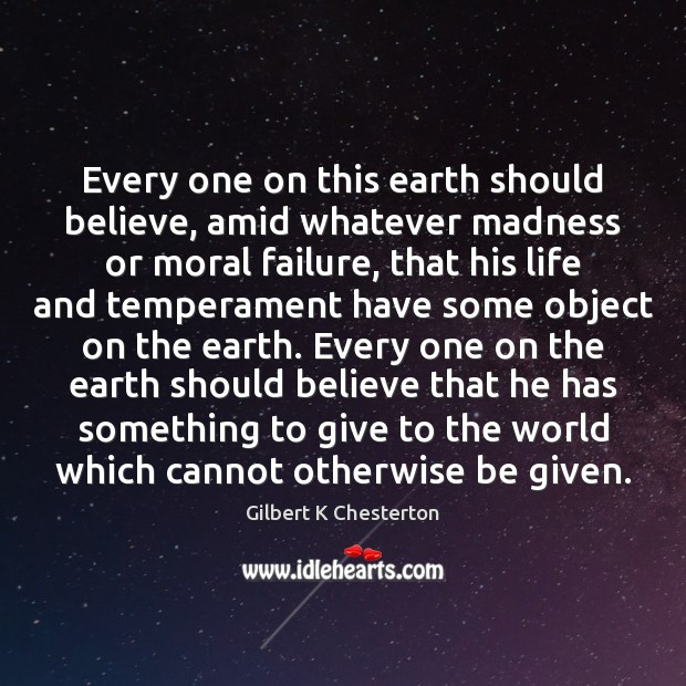 Every one on this earth should believe, amid whatever madness or moral Image