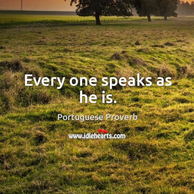 Every one speaks as he is. Image