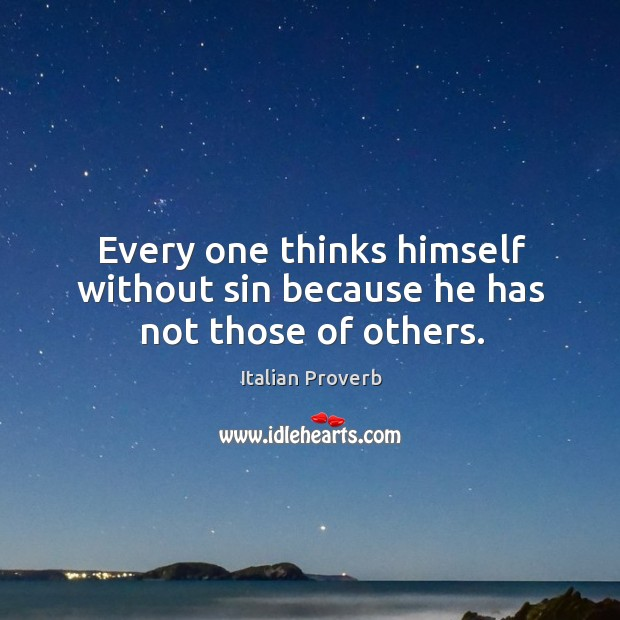 Image, Every one thinks himself without sin because he has not those of others.